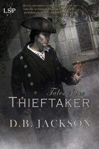 Tales of the Thieftaker, by D.B. Jackson (Jacket art by Chris McGrath)